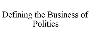 mark for DEFINING THE BUSINESS OF POLITICS, trademark #77005533