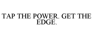 mark for TAP THE POWER. GET THE EDGE., trademark #77006899
