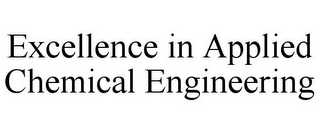 mark for EXCELLENCE IN APPLIED CHEMICAL ENGINEERING, trademark #77007296