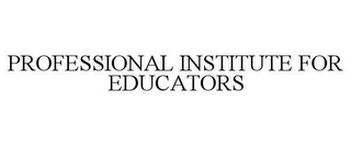 mark for PROFESSIONAL INSTITUTE FOR EDUCATORS, trademark #77007572