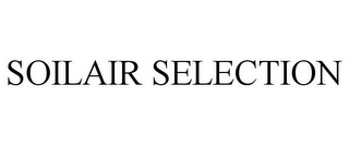 mark for SOILAIR SELECTION, trademark #77008710