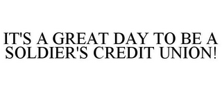 mark for IT'S A GREAT DAY TO BE A SOLDIER'S CREDIT UNION!, trademark #77009455
