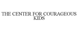 mark for THE CENTER FOR COURAGEOUS KIDS, trademark #77011849