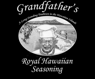 mark for GRANDFATHER'S ROYAL HAWAIIAN SEASONING A LONG-STANDING TRADITION IN THE HAWAIIAN ISLANDS, trademark #77012762