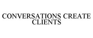 mark for CONVERSATIONS CREATE CLIENTS, trademark #77014754