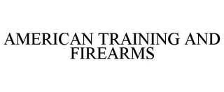 mark for AMERICAN TRAINING AND FIREARMS, trademark #77015403