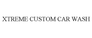 mark for XTREME CUSTOM CAR WASH, trademark #77016768