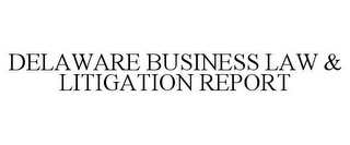 mark for DELAWARE BUSINESS LAW & LITIGATION REPORT, trademark #77017717