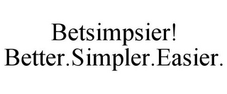 mark for BETSIMPSIER! BETTER.SIMPLER.EASIER., trademark #77018978