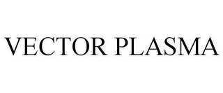 mark for VECTOR PLASMA, trademark #77020472