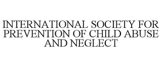 mark for INTERNATIONAL SOCIETY FOR PREVENTION OF CHILD ABUSE AND NEGLECT, trademark #77021215