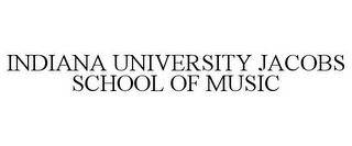 mark for INDIANA UNIVERSITY JACOBS SCHOOL OF MUSIC, trademark #77023167