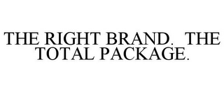 mark for THE RIGHT BRAND. THE TOTAL PACKAGE., trademark #77024609