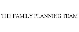 mark for THE FAMILY PLANNING TEAM, trademark #77026734