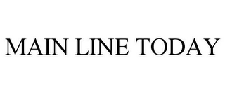 mark for MAIN LINE TODAY, trademark #77027227