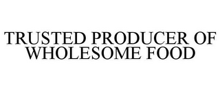 mark for TRUSTED PRODUCER OF WHOLESOME FOOD, trademark #77027310