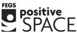 mark for FEGS POSITIVE SPACE, trademark #77027701