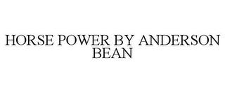 mark for HORSE POWER BY ANDERSON BEAN, trademark #77027739