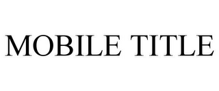 mark for MOBILE TITLE, trademark #77028760