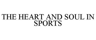 mark for THE HEART AND SOUL IN SPORTS, trademark #77029330
