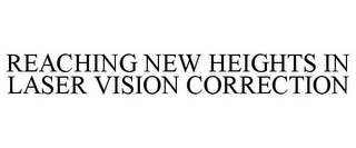 mark for REACHING NEW HEIGHTS IN LASER VISION CORRECTION, trademark #77029638