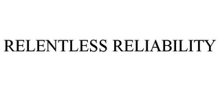 mark for RELENTLESS RELIABILITY, trademark #77029987