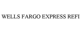 mark for WELLS FARGO EXPRESS REFI, trademark #77030737