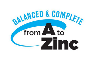 mark for BALANCED & COMPLETE FROM A TO ZINC, trademark #77031158