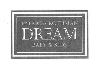 mark for PATRICIA ROTHMAN DREAM BABY & KIDS, trademark #77031257