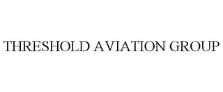 mark for THRESHOLD AVIATION GROUP, trademark #77032414