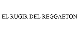 mark for EL RUGIR DEL REGGAETON, trademark #77034389