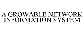 mark for A GROWABLE NETWORK INFORMATION SYSTEM, trademark #77034422
