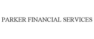 mark for PARKER FINANCIAL SERVICES, trademark #77034448