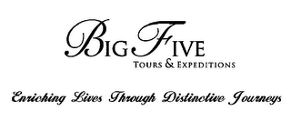 mark for BIG FIVE TOURS & EXPEDITIONS ENRICHING LIVES THROUGH DISTINCTIVE JOURNEYS, trademark #77037438