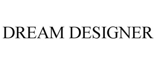 mark for DREAM DESIGNER, trademark #77037787