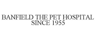 mark for BANFIELD THE PET HOSPITAL SINCE 1955, trademark #77038936