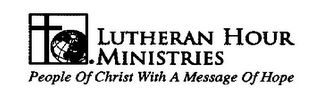 mark for LUTHERAN HOUR MINISTRIES PEOPLE OF CHRIST WITH A MESSAGE OF HOPE, trademark #77040168