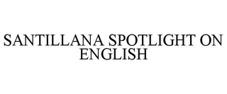 mark for SANTILLANA SPOTLIGHT ON ENGLISH, trademark #77042727