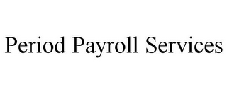 mark for PERIOD PAYROLL SERVICES, trademark #77045022