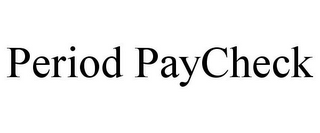 mark for PERIOD PAYCHECK, trademark #77045117