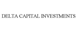 mark for DELTA CAPITAL INVESTMENTS, trademark #77045823
