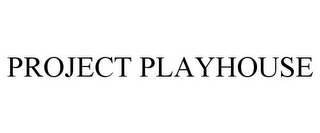 mark for PROJECT PLAYHOUSE, trademark #77047179