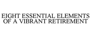 mark for EIGHT ESSENTIAL ELEMENTS OF A VIBRANT RETIREMENT, trademark #77047671