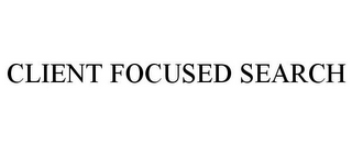 mark for CLIENT FOCUSED SEARCH, trademark #77049186