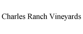 mark for CHARLES RANCH VINEYARDS, trademark #77051647