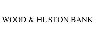 mark for WOOD & HUSTON BANK, trademark #77054396