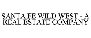 mark for SANTA FE WILD WEST - A REAL ESTATE COMPANY, trademark #77054447