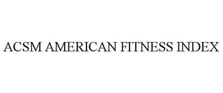 mark for ACSM AMERICAN FITNESS INDEX, trademark #77056005