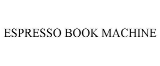 mark for ESPRESSO BOOK MACHINE, trademark #77057902
