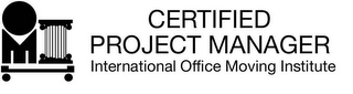 mark for CERTIFIED PROJECT MANAGER INTERNATIONAL OFFICE MOVING INSTITUTE, trademark #77058630